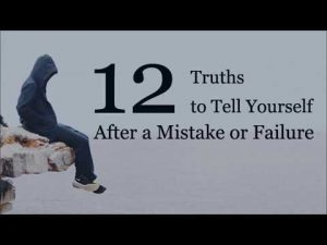 12 Truths to Tell Yourself After a Mistake or Failure