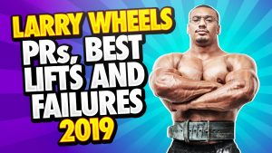 LARRY WHEELS PRs, BEST LIFTS AND FAILURES OF 2019