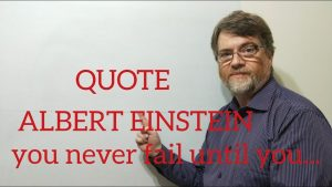Tutor Nick P Quotes (128) Albert Einstein – You Never Fail Until you stop Trying