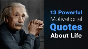 13 Powerful Motivational Quotes About Life