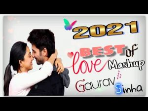 Best of love mashup 2021 |Gaurav sinha|Nonstop juke box| Indian songs mashup| Bollywood song mashup