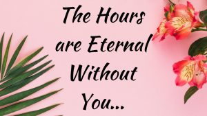 Hours are Eternal when You aren't by my Side, Love Quotes