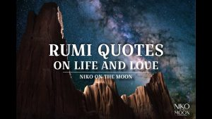 RUMI QUOTES ABOUT LIFE AND LOVE |  | INSPIRING LIFE LESSONS | HAPPINESS AND SPIRITUALITY