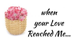 The day Your Love Reached me… Love Poems Love Quotes