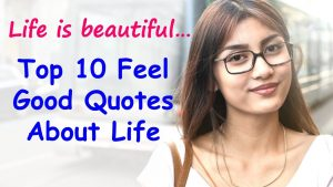 Top 10 Feel Good Quotes About Life And Happiness   Feel Good and Be Happy   Feeling Good Sayings