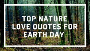 Top Nature Love Quotes for Earth Day