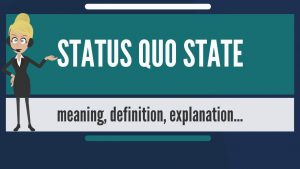 What is STATUS QUO STATE? What does STATUS QUO STATE mean? STATUS QUO STATE meaning & explanation