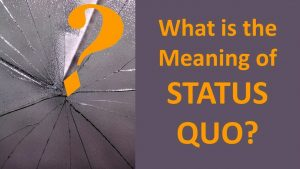 What is the Meaning of STATUS QUO? (3 Illustrated Examples)