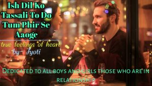 """ISH DIL KO TASSALI TO DO""/Must listen if you love someone/Not just words /it's  about feelings"