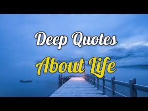 Deep Quotes About Life – Quotes About Life Lessons.