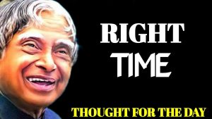 Right Time, Thought by APJ Abdul Kalam sir   Quotes and Status   SUCCESS 4 U   APJ Success Life