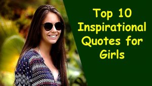 Top 10 Inspirational Quotes for Girls | Girl Empowerment Quotes | Quotes for Teen Girls