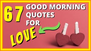 ❤️ 67 Good Morning Quotes for LOVE 😍 [Good Morning Quotes for MY LOVE]